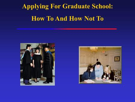 Applying For Graduate School: How To And How Not To.