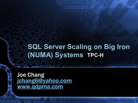 SQL Server Scaling on Big Iron (NUMA) Systems Joe Chang  TPC-H.