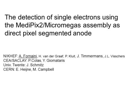 The detection of single electrons using the MediPix2/Micromegas assembly as direct pixel segmented anode NIKHEF: A. Fornaini, H. van der Graaf, P. Kluit,