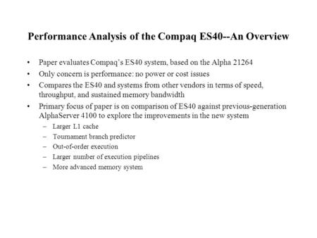 Performance Analysis of the Compaq ES40--An Overview Paper evaluates Compaq's ES40 system, based on the Alpha 21264 Only concern is performance: no power.