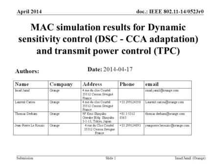 Doc.: IEEE 802.11-14/0523r0 Submission April 2014 Imad Jamil (Orange)Slide 1 MAC simulation results for Dynamic sensitivity control (DSC - CCA adaptation)