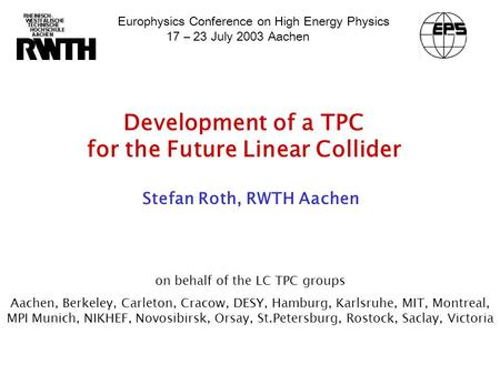 Development of a TPC for the Future Linear Collider on behalf of the LC TPC groups Aachen, Berkeley, Carleton, Cracow, DESY, Hamburg, Karlsruhe, MIT, Montreal,