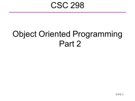 C# G 1 CSC 298 Object Oriented Programming Part 2.