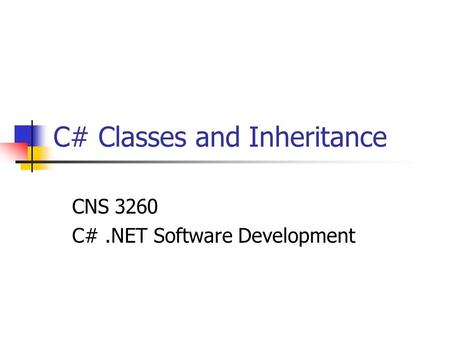 C# Classes and Inheritance CNS 3260 C#.NET Software Development.