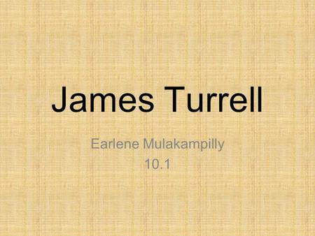 James Turrell Earlene Mulakampilly 10.1. About James Turrell James Turrell was born in Los Angeles in 1943. His undergraduate studies at Pomona College.