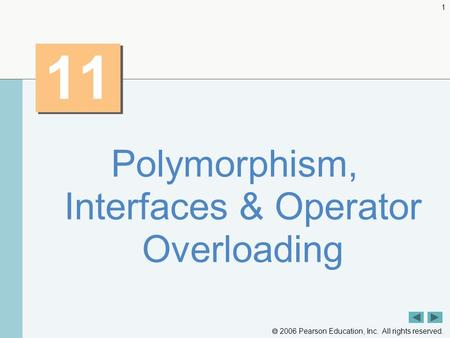 2006 Pearson Education, Inc. All rights reserved. 1 11 Polymorphism, Interfaces & Operator Overloading.