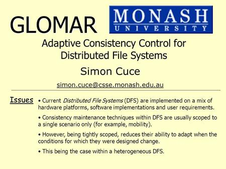 GLOMAR Adaptive Consistency Control for Distributed File Systems Issues Current Distributed File Systems (DFS) are implemented on a mix of hardware platforms,