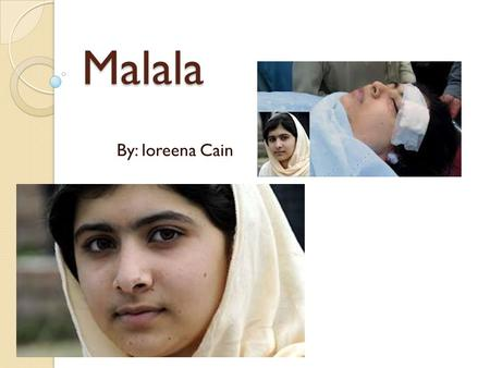 Malala By: loreena Cain. What happened? 14 year old girl named Malala lives in Pakistan where the Taliban does not want girls to get an education. Malala.