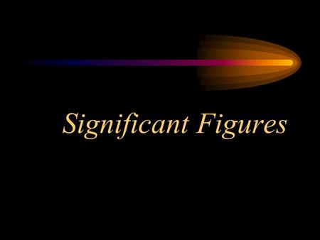 Significant Figures. What is a significant figure? The precision of measurements are indicated based on the number of digits reported. Significant figures.