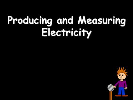 "Producing and Measuring Electricity. DC and AC DC stands for ""Direct Current"" – the current only flows in one direction: AC stands for ""Alternating Current"""