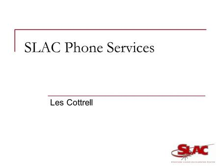 SLAC Phone Services Les Cottrell. Conventional Phone Conventional Nortel PBX with Voice mail  Owned by SLAC, supported, current release  Contract technician.