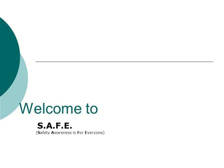 Welcome to S.A.F.E. (Safety Awareness is For Everyone)
