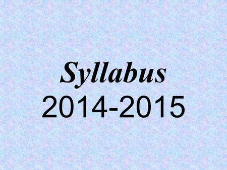 Syllabus 2014-2015. Classroom Responsibilities Be respectful. Be on time. –Third lateness = teacher detention Be prepared. Students need to come to class.