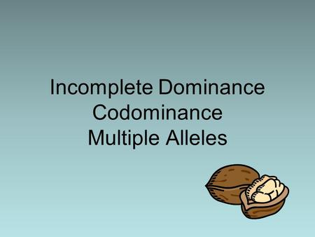 Incomplete Dominance Codominance Multiple Alleles.