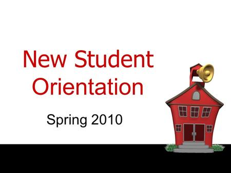 New Student Orientation Spring 2010. Three Semester Program - CES -You will get your registration info next week through email Classrooms should be assigned.