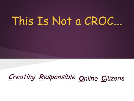 Responsible Online Citizens Creating This Is Not a CROC...