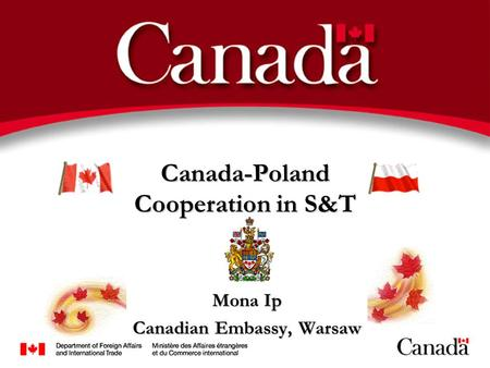 Canada-Poland Cooperation in S&T Mona Ip Canadian Embassy, Warsaw.