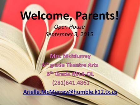 Welcome, Parents! Open House September 3, 2015. About Mrs. McMurrey BFA in Theatre Performance and Production (emphasis in Theatre Education) from Texas.