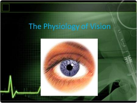 The Physiology of Vision. Anatomy of the eye 1- sclera: is the outer protective layer. 2- cornea : anterior, modified part of the sclera, light rays enter.