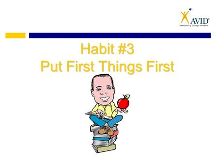 Habit #3 Put First Things First