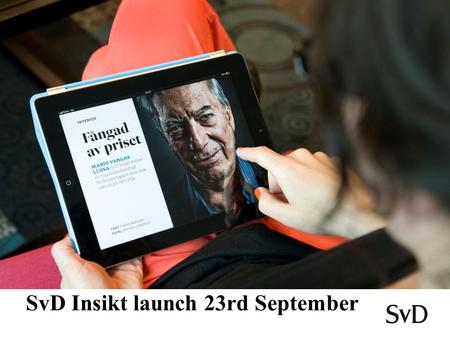 « BILD HIT SvD Insikt launch 23rd September. SvD Insikt SvD Insikt is a contemporary magazine for anyone wanting a complete digital experience in combination.