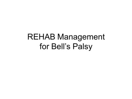 REHAB Management for Bell's Palsy. The majority of Bell's palsy cases will resolve without intervention or exercise. Patience is more important during.