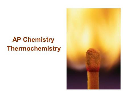 Thermochemistry AP Chemistry. thermodynamics: the study of energy and its transformations -- thermochemistry: the subdiscipline involving chemical reactions.