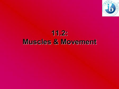 11.2: Muscles & Movement.