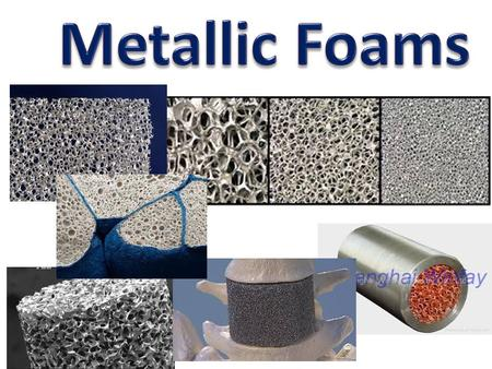 Metal foams – most are made from aluminium, although steel can also be used. There are many benefits of metal foams, including a very good strength-to-weight.