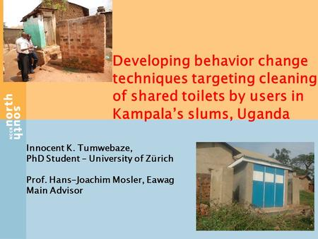 Developing behavior change techniques targeting cleaning of shared toilets by users in Kampala's slums, Uganda Innocent K. Tumwebaze, PhD Student – University.