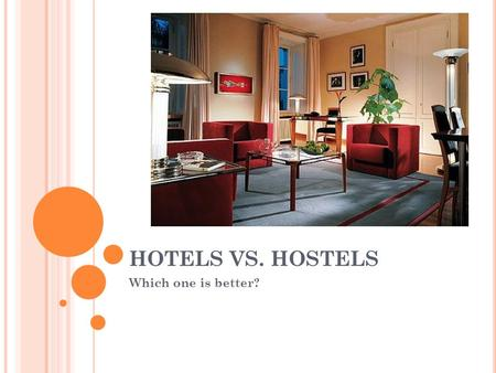 HOTELS VS. HOSTELS Which one is better?. HOTELS European hotels are quite similar to American hotels, however they tend to be smaller. If you stay in.
