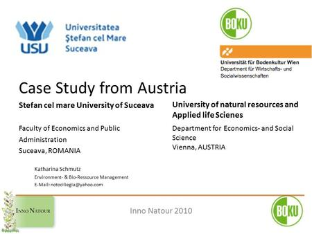 Case Study from Austria Stefan cel mare University of Suceava Faculty of Economics and Public Administration Suceava, ROMANIA Katharina Schmutz Environment-
