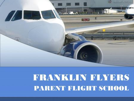 FRANKLIN FLYERS PARENT FLIGHT SCHOOL. What is PBIS? Positive Behavioral Interventions and Supports PBIS is a pro-active, systematic approach to behavior.
