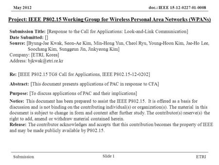 May 2012doc.: IEEE 15-12-0227-01-0008 SubmissionETRI Project: IEEE P802.15 Working Group for Wireless Personal Area Networks (WPANs) Submission Title: