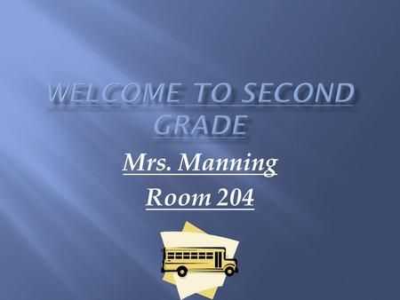 Mrs. Manning Room 204.  As your child continues the journey in education I will make every attempt to provide an enriching experience. The children will.