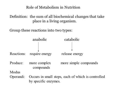 Role of Metabolism in Nutrition Definition: the sum of all biochemical changes that take place in a living organism. Group these reactions into two types: