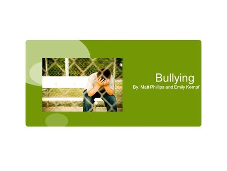 Bullying By: Matt Phillips and Emily Kempf. What is bullying?  Physical or psychological intimidation that occurs repeatedly over time  Bullying can.