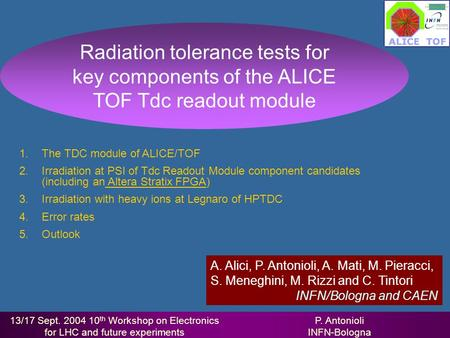 13/17 Sept. 2004 10 th Workshop on Electronics for LHC and future experiments P. Antonioli INFN-Bologna 1.The TDC module of ALICE/TOF 2.Irradiation at.