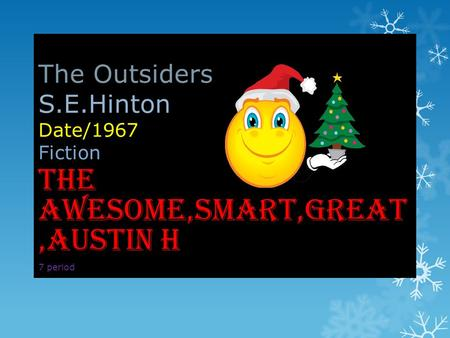 The Outsiders S.E.Hinton Date/1967 Fiction The awesome,smart,great,Austin H 7 period.