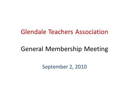 Glendale Teachers Association General Membership Meeting September 2, 2010.