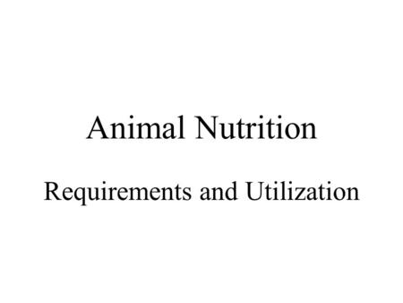 Animal Nutrition Requirements and Utilization. Nutritional Requirements heterotrophs require nutrition to supply –energy sources –fats - 9.5 kcal/g –carbohydrates.