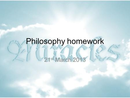 Philosophy homework 21 st March 2013. Can humans perform miracles? Philosophy homework 21/3/13.