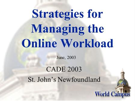 Strategies for Managing the Online Workload CADE 2003 St. John's Newfoundland June, 2003.