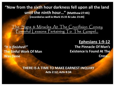"""Now from the sixth hour darkness fell upon all the land until the ninth hour…"" (Matthew 27:45) [recorded as well in Mark 15:33 & Luke 23:44] The Signs."