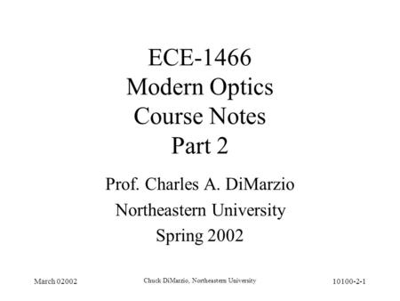 March 02002 Chuck DiMarzio, Northeastern University 10100-2-1 ECE-1466 Modern Optics Course Notes Part 2 Prof. Charles A. DiMarzio Northeastern University.