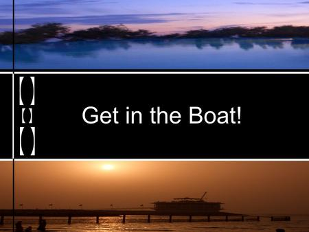 Get in the Boat!. One day Jesus said to his disciples, Let's go over to the other side of the lake. So they got into a boat and set out. Luke 8:22-23.