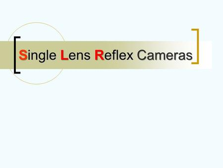 Single Lens Reflex Cameras. Single Lens Reflex Camera Shutter Release Shutter Speed Dial Hot Shoe-Flash Film Re-Winder Aperture Ring Focusing Ring Lens.