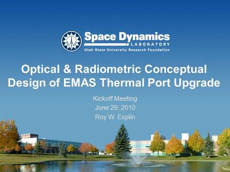 Optical & Radiometric Conceptual Design of EMAS Thermal Port Upgrade Kickoff Meeting June 29, 2010 Roy W. Esplin.