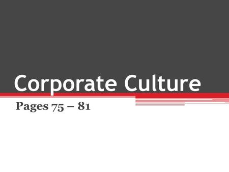 Corporate Culture Pages 75 – 81. Corporate culture is a system of values and beliefs shared by the people within an organisation. This then affects how.