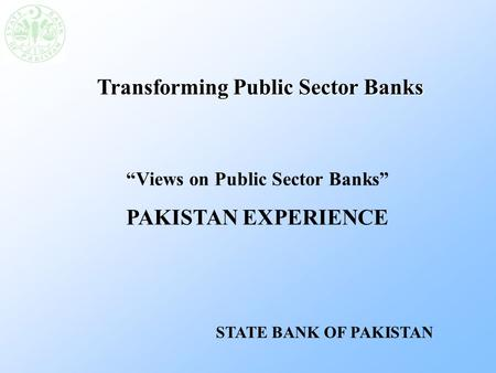 "STATE BANK OF PAKISTAN Transforming Public Sector Banks ""Views on Public Sector Banks"" PAKISTAN EXPERIENCE."